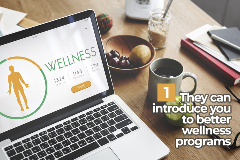 They can introduce you to better wellness programs