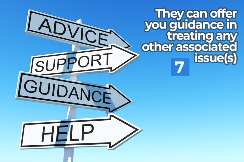 They can offer you guidance in treating any other associated issue(s)